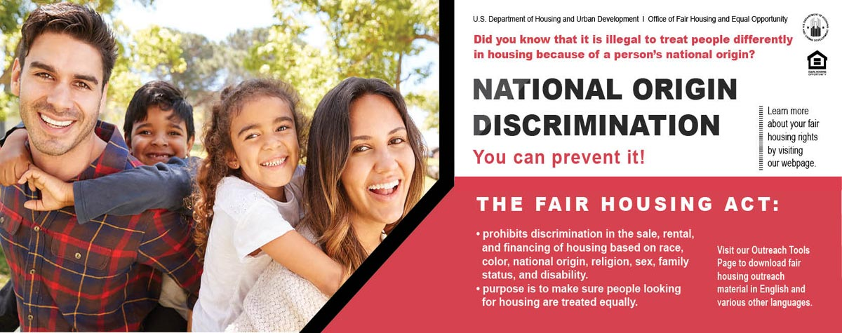 [Did you know that it is illegal to treat people differently in housing because of a person's national origin?  National Origin Discrimination – you can prevent it!]. HUD photo