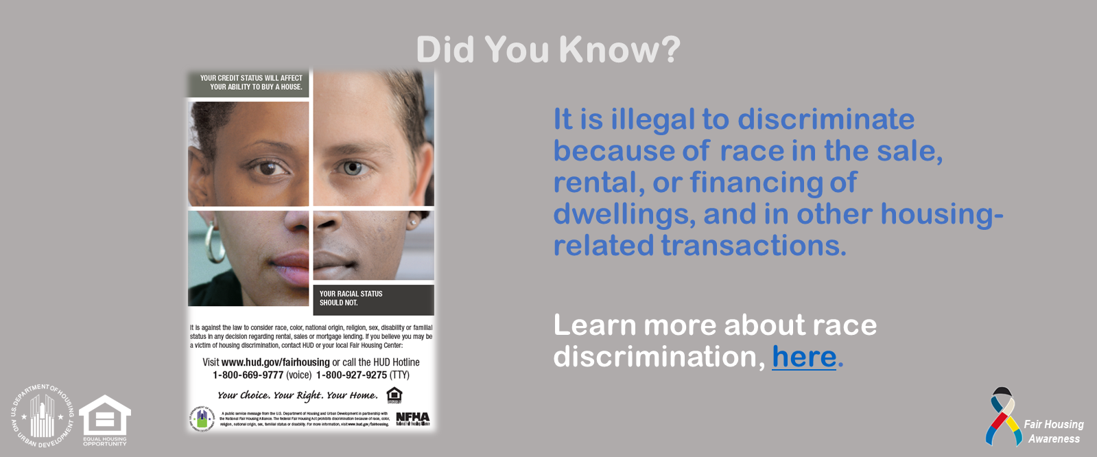[It is Illegal to Discriminate because of race in the sale, rental, or financing of dwellings, and in other housing-related transactions.]. HUD Photo