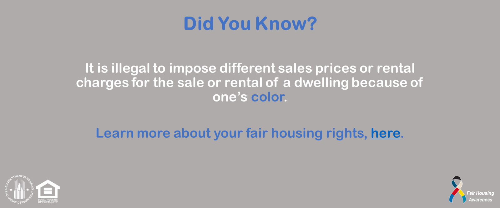 [It is illegal to impose different sales prices or rental charges for the sale or rental of a dwelling because of one's color.]. HUD Photo