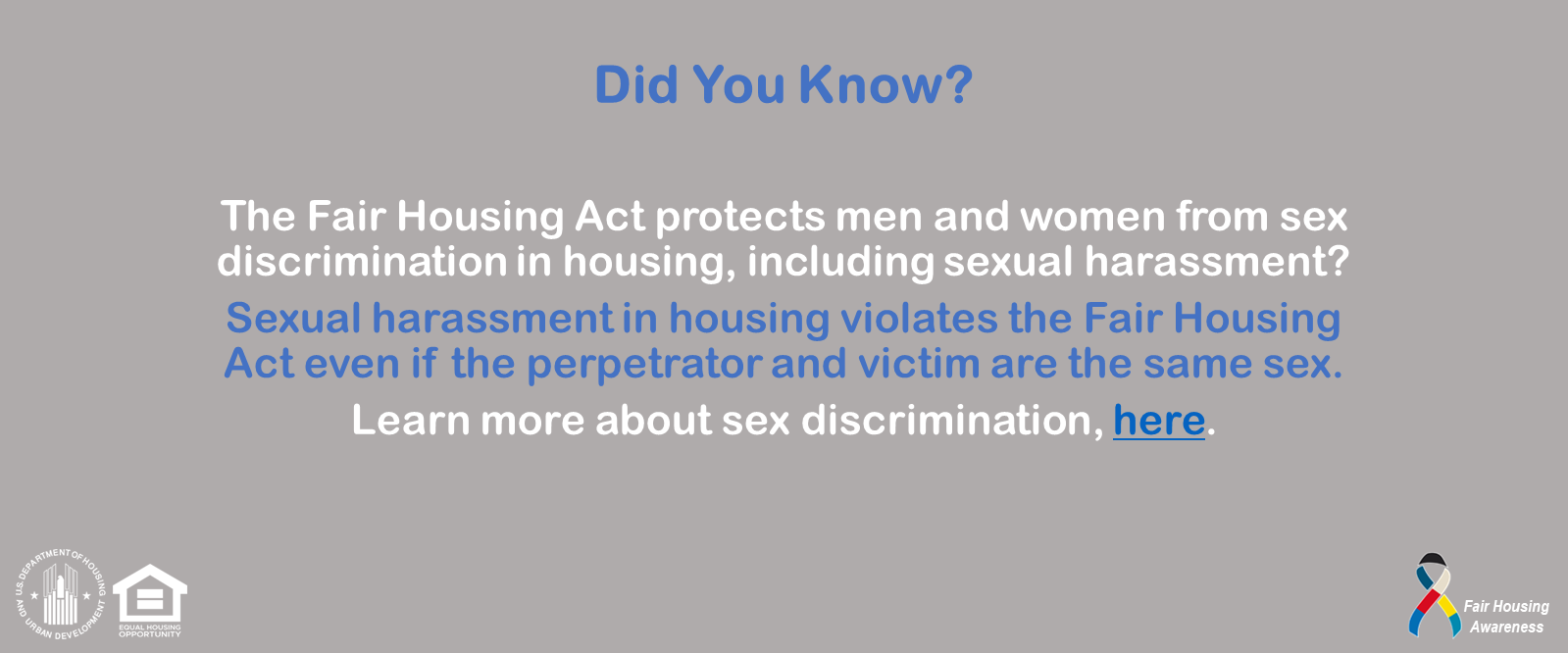 [The Fair Housing Act protects men and women from sex discrimination in housing, including sexual harassment.]. HUD Photo
