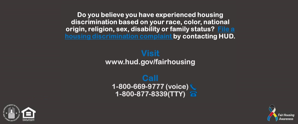 [Do you believe you have experienced housing discrimination based on your race, color, national origin, religion, sex, disability or family status? File a housing discrimination complaint by contacting HUD.]. HUD Photo