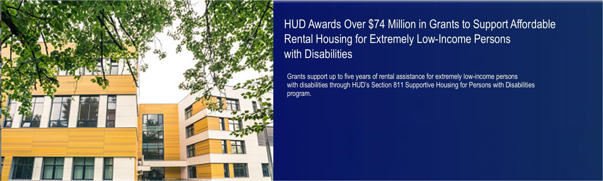 [HUD Awards Over $74 Million in Grants to Support Affordable Rental Housing for Extremely Low-Income Persons with Disabilities].