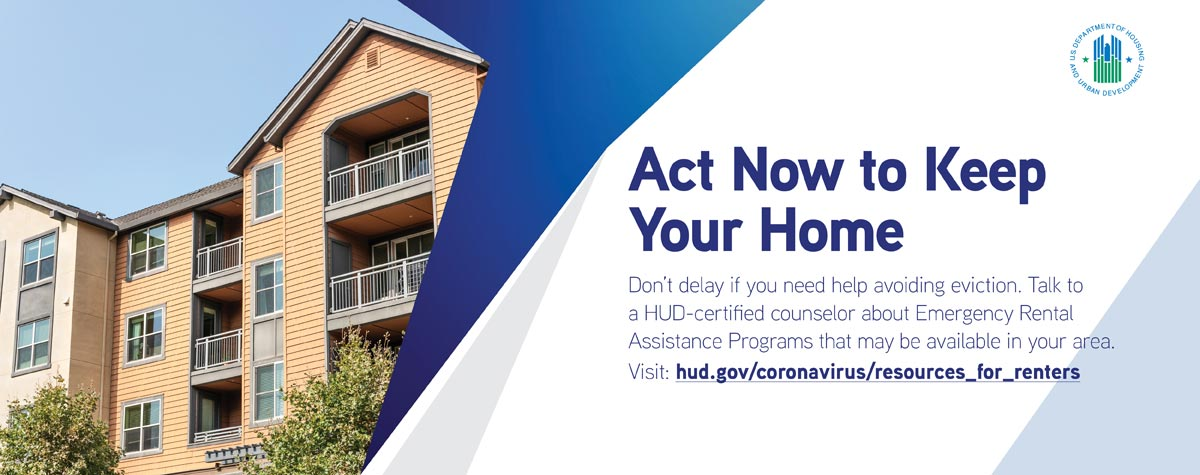 [Act now to keep your home. Talk to a housing counselor about rental assistance]. HUD Photo