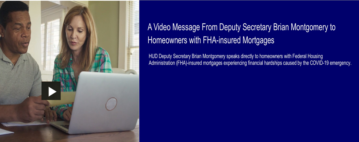 [A Video Message From Deputy Secretary Brian Montgomery to Homeowners with FHA-insured Mortgages].