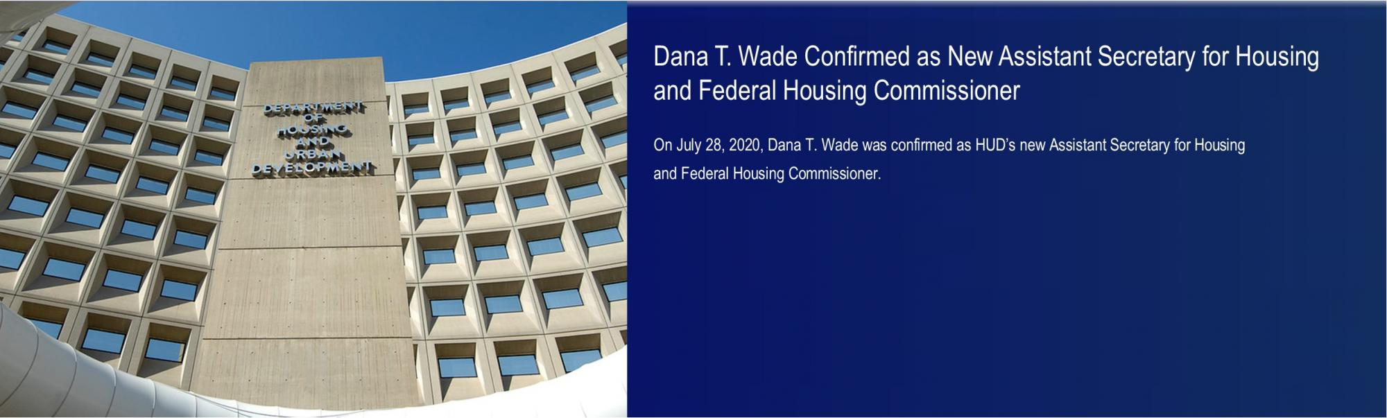 [Dana T. Wade Confirmed as New Assistant Secretary for Housing and Federal Housing Commissioner].