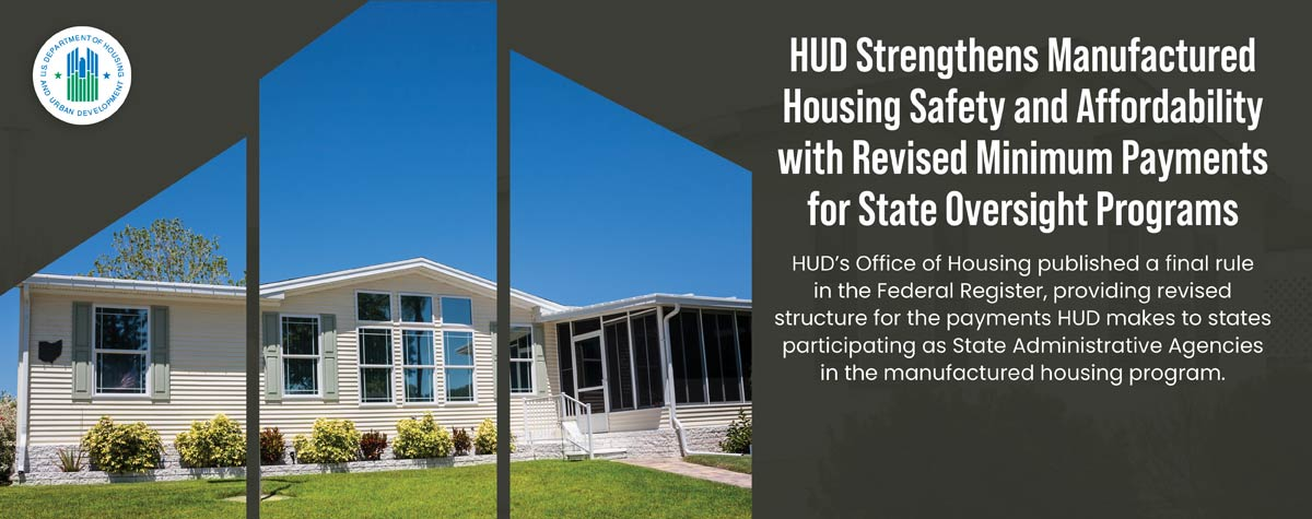 [HUD Strengthens Manufactured Housing Safety and Affordability with Revised Minimum Payments for State Oversight Programs]. HUD Photo