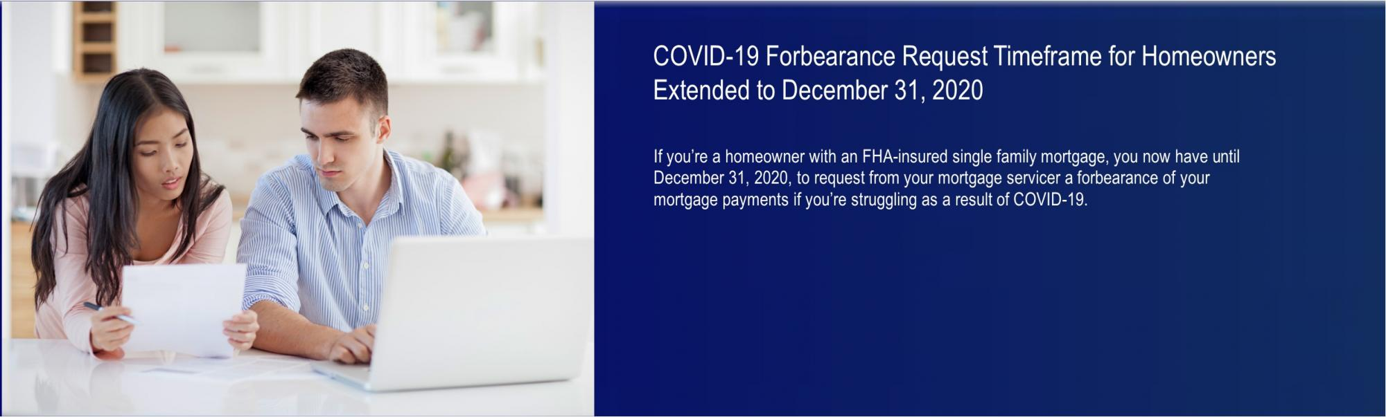 [COVID-19 Forbearance Request Timeframe for Homeowners Extended to December 31, 2020].