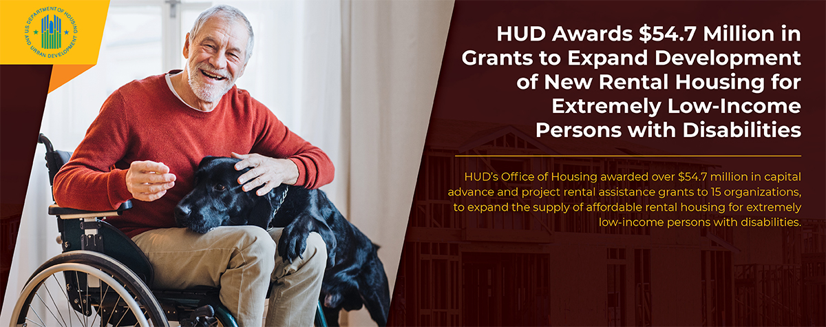 [HUD Awards $54.7 Million in Grants to Expand Development of New Rental Housing for Extremely Low-Income Persons with Disabilities].