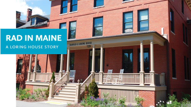 [RAD in Maine: A Loring House Story].