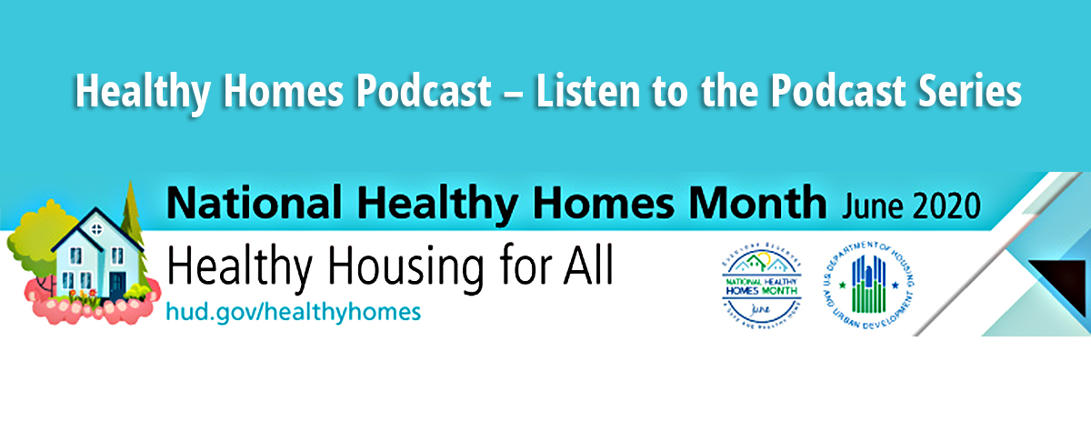 [Healthy Homes Podcast – Listen to the Podcast Series]. HUD Photo