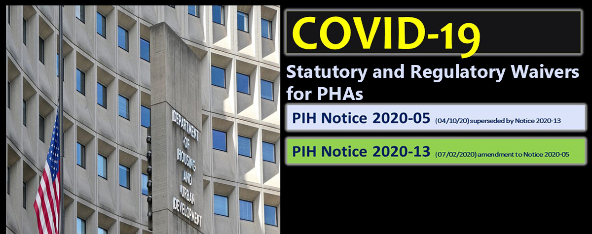 [COVID-19    PIH Notice 2020-13 (7/2/2020) - Statutory and Regulatory Waivers for PHAs].